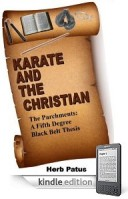 Karate and the Christian: The Parchments A Fifth Degree Black Belt Thesis